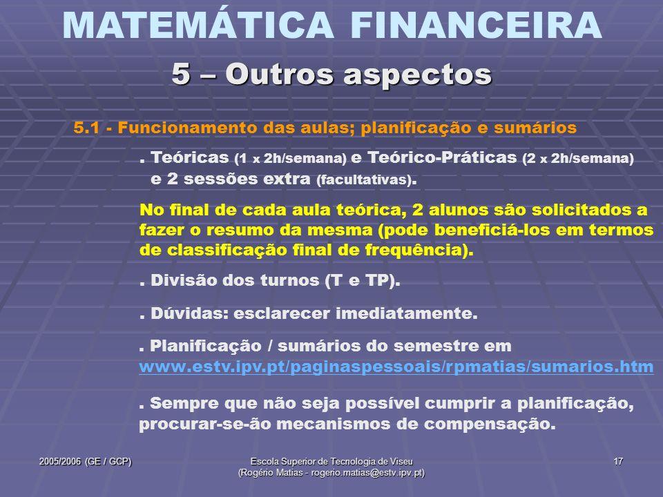 MATEMÁTICA FINANCEIRA 2005/2006 (GE / GCP)Escola Superior de Tecnologia de Viseu (Rogério Matias - rogerio.matias@estv.ipv.pt) 17. Teóricas (1 x 2h/se