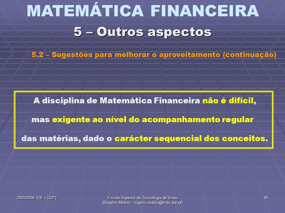 MATEMÁTICA FINANCEIRA 2005/2006 (GE / GCP)Escola Superior de Tecnologia de Viseu (Rogério Matias - rogerio.matias@estv.ipv.pt) 19 5.2 – Sugestões para