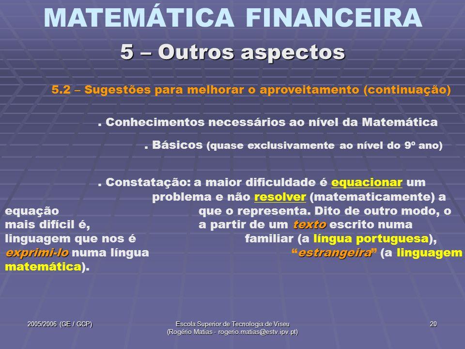 MATEMÁTICA FINANCEIRA 2005/2006 (GE / GCP)Escola Superior de Tecnologia de Viseu (Rogério Matias - rogerio.matias@estv.ipv.pt) 20. Conhecimentos neces