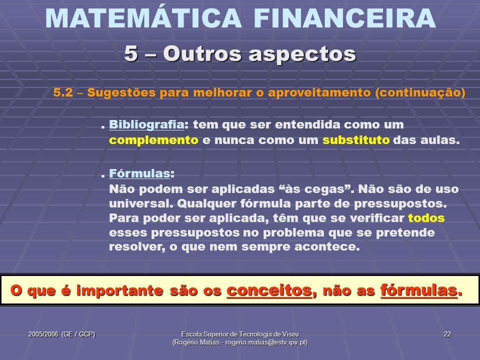 MATEMÁTICA FINANCEIRA 2005/2006 (GE / GCP)Escola Superior de Tecnologia de Viseu (Rogério Matias - rogerio.matias@estv.ipv.pt) 22. Bibliografia: tem q