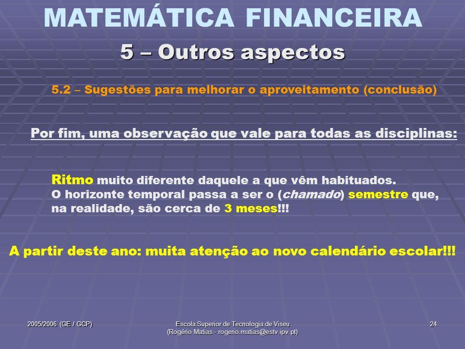 MATEMÁTICA FINANCEIRA 2005/2006 (GE / GCP)Escola Superior de Tecnologia de Viseu (Rogério Matias - rogerio.matias@estv.ipv.pt) 24 5.2 – Sugestões para