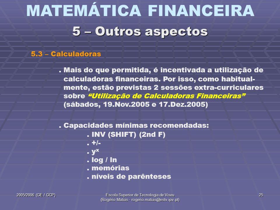 MATEMÁTICA FINANCEIRA 2005/2006 (GE / GCP)Escola Superior de Tecnologia de Viseu (Rogério Matias - rogerio.matias@estv.ipv.pt) 25. Mais do que permiti