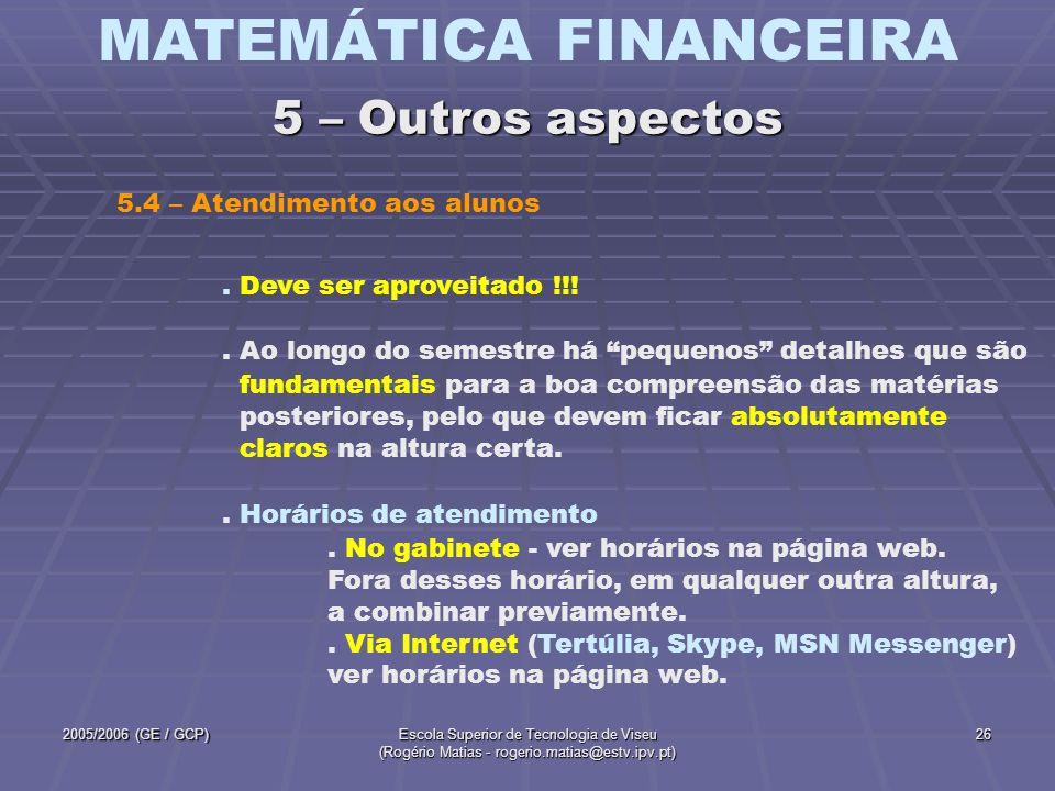 MATEMÁTICA FINANCEIRA 2005/2006 (GE / GCP)Escola Superior de Tecnologia de Viseu (Rogério Matias - rogerio.matias@estv.ipv.pt) 27 - Da disciplina.