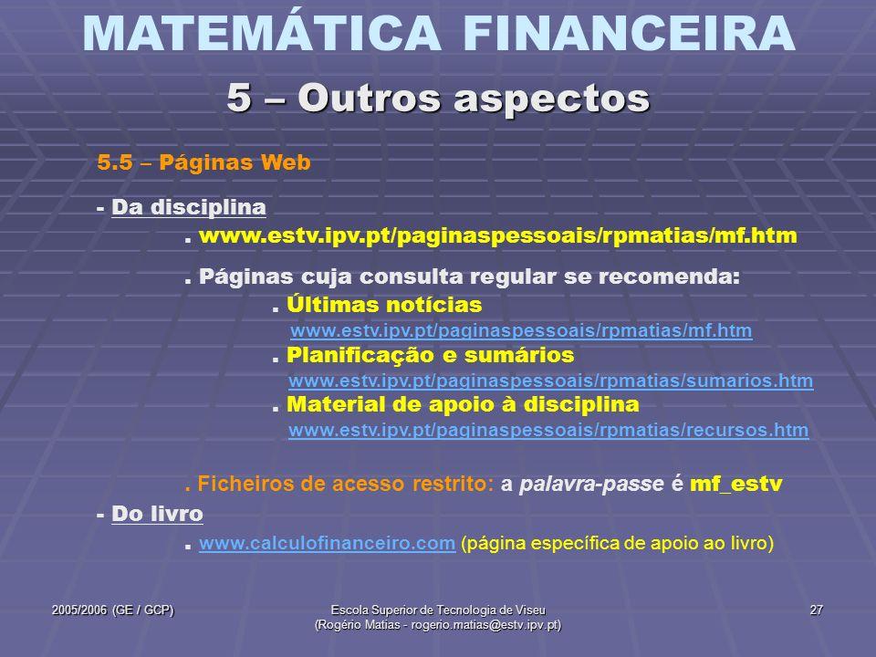 MATEMÁTICA FINANCEIRA 2005/2006 (GE / GCP)Escola Superior de Tecnologia de Viseu (Rogério Matias - rogerio.matias@estv.ipv.pt) 27 - Da disciplina. www