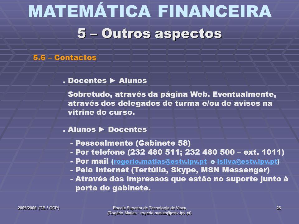 MATEMÁTICA FINANCEIRA 2005/2006 (GE / GCP)Escola Superior de Tecnologia de Viseu (Rogério Matias - rogerio.matias@estv.ipv.pt) 28. Docentes Alunos Sob