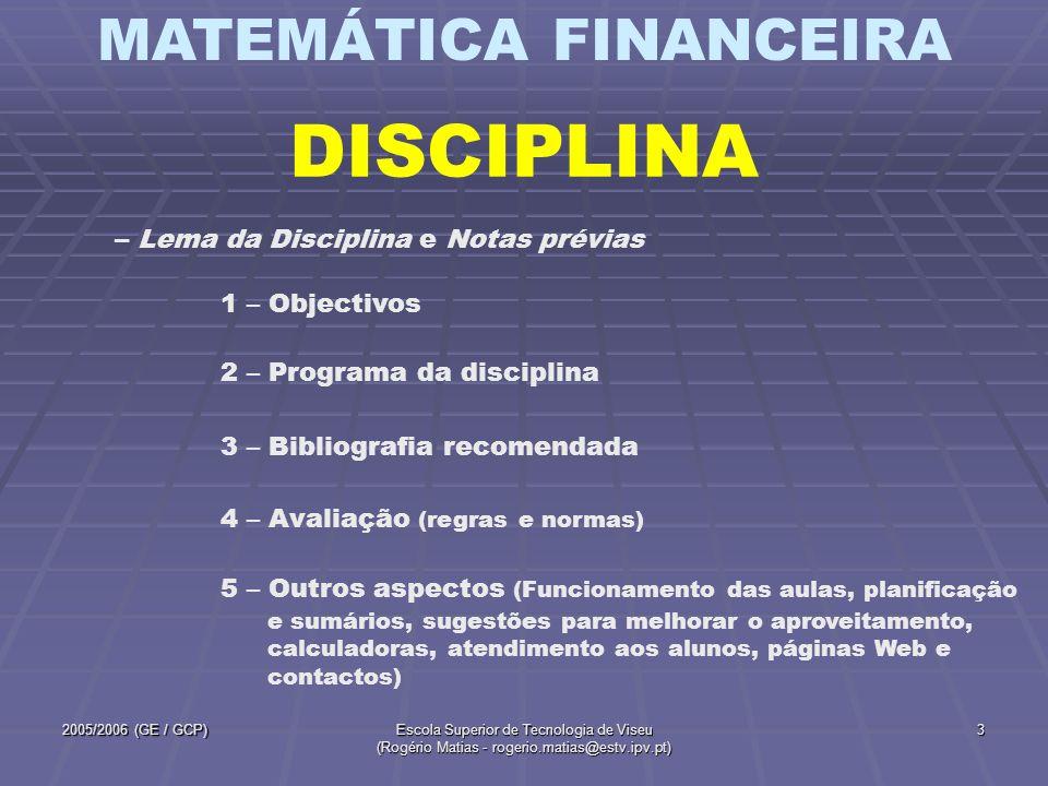 MATEMÁTICA FINANCEIRA 2005/2006 (GE / GCP)Escola Superior de Tecnologia de Viseu (Rogério Matias - rogerio.matias@estv.ipv.pt) 3 DISCIPLINA 2 – Progra