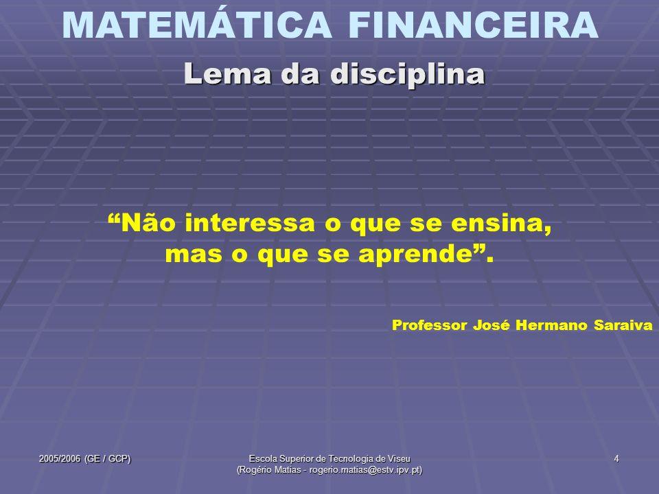 MATEMÁTICA FINANCEIRA 2005/2006 (GE / GCP)Escola Superior de Tecnologia de Viseu (Rogério Matias - rogerio.matias@estv.ipv.pt) 4 Professor José Herman