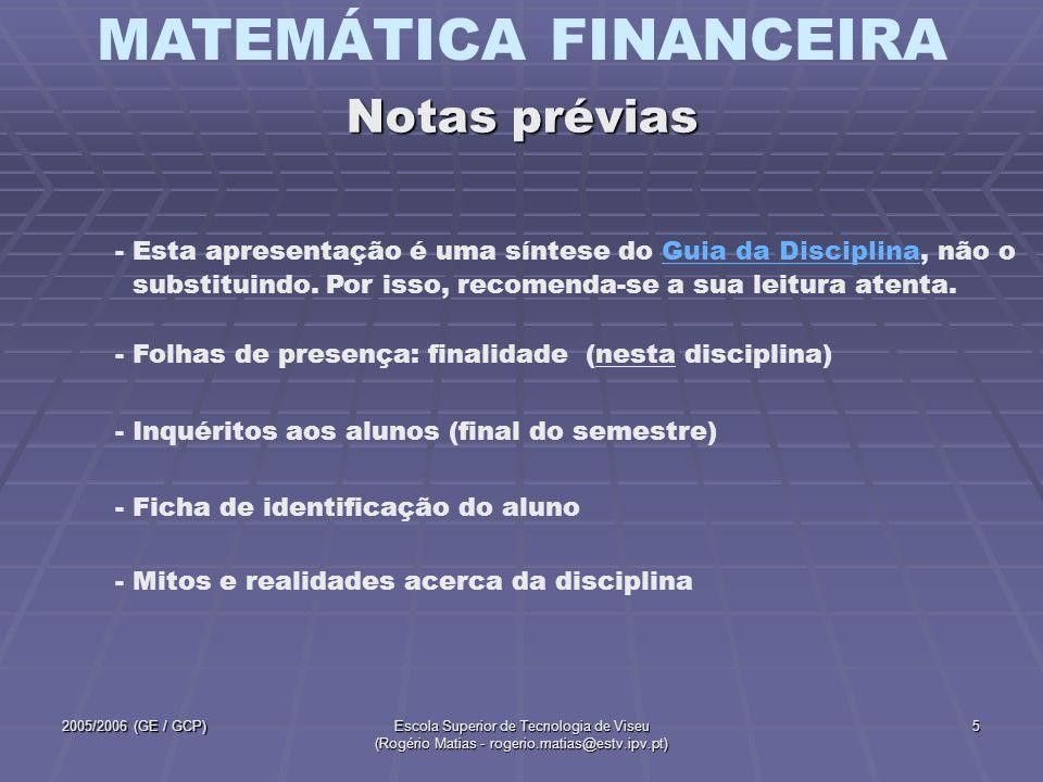 MATEMÁTICA FINANCEIRA 2005/2006 (GE / GCP)Escola Superior de Tecnologia de Viseu (Rogério Matias - rogerio.matias@estv.ipv.pt) 5 - Folhas de presença: