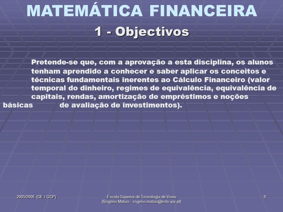 MATEMÁTICA FINANCEIRA 2005/2006 (GE / GCP)Escola Superior de Tecnologia de Viseu (Rogério Matias - rogerio.matias@estv.ipv.pt) 9 2 – Regimes de equivalência (1 aulas T) 3 – Equivalência de capitais (2 aulas T) 4 – Rendas em regime de juro composto (3 aulas T) 1 – Introdução (1 aula T) 2 - Programa da disciplina 5 – Amortização de empréstimos (3 aulas T) 6 – Noções básicas de avaliação de investimentos (1 aula T) Última aula teórica do semestre: resumo da matéria – apresen- tação por 6 alunos (1 capítulo por aluno); síntese pelo docente.