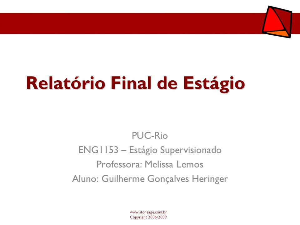 Relatório Final de Estágio PUC-Rio ENG1153 – Estágio Supervisionado Professora: Melissa Lemos Aluno: Guilherme Gonçalves Heringer www.stoneage.com.br
