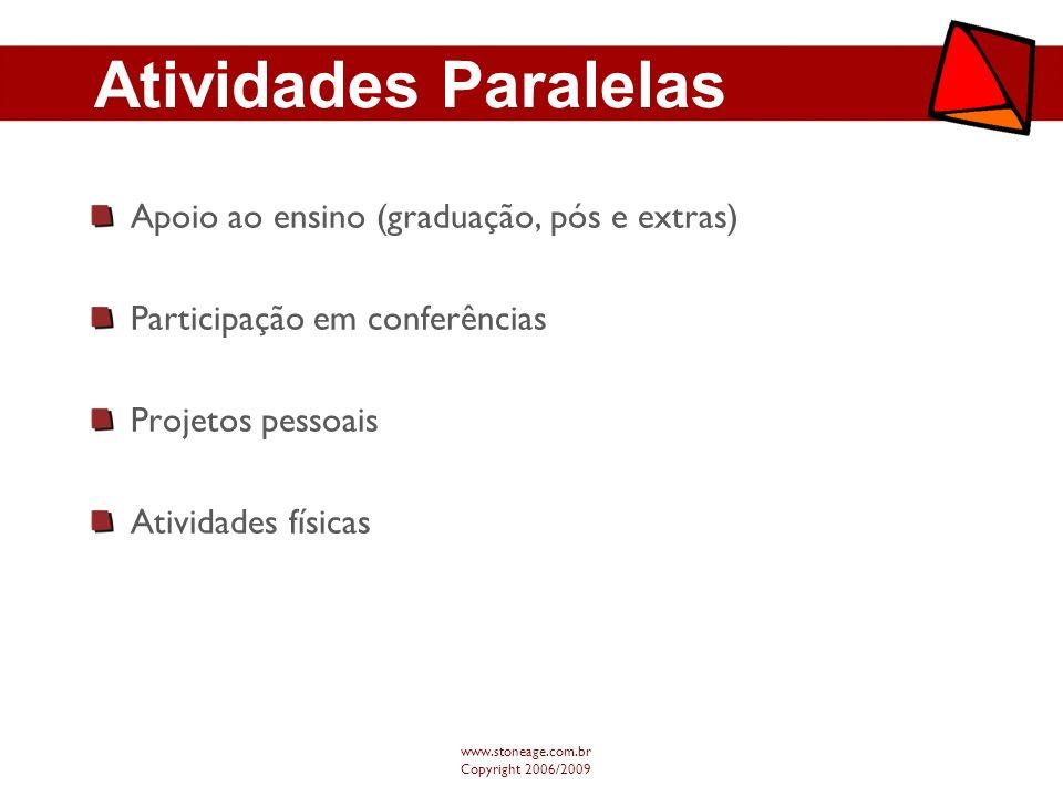 Atividades Paralelas Apoio ao ensino (graduação, pós e extras) Participação em conferências Projetos pessoais Atividades físicas www.stoneage.com.br C