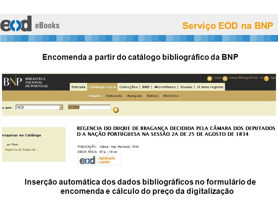 Serviço EOD na BNP Encomenda a partir do catálogo bibliográfico da BNP Inserção automática dos dados bibliográficos no formulário de encomenda e cálculo do preço da digitalização
