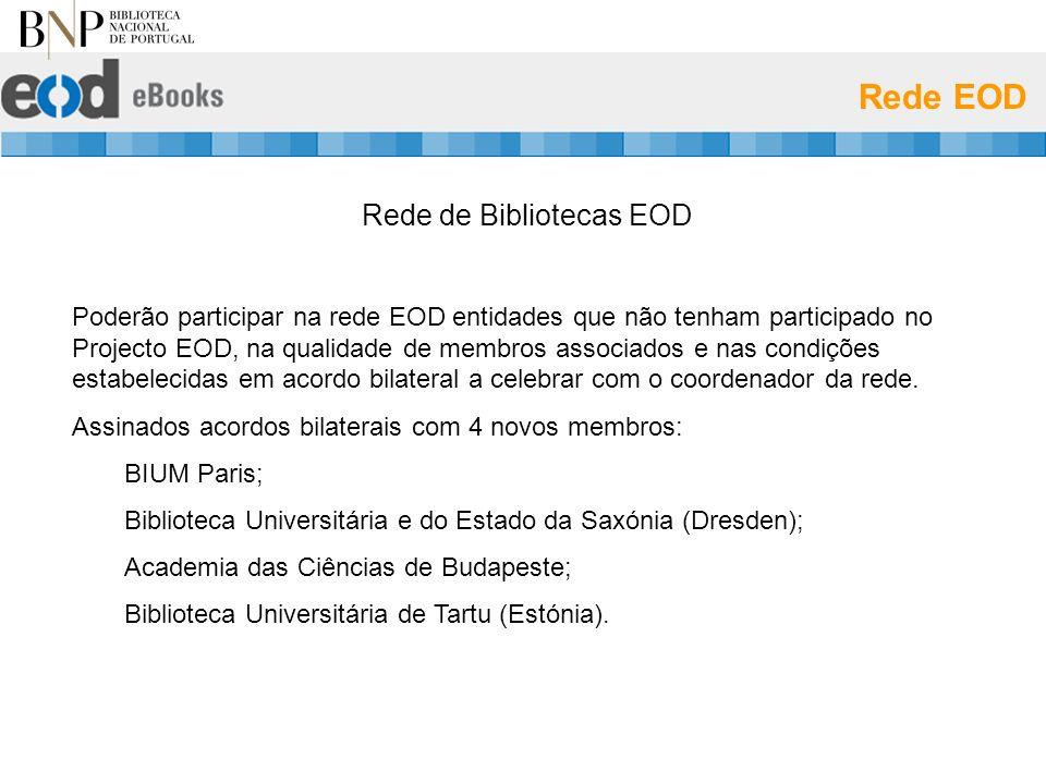 Rede EOD Rede de Bibliotecas EOD Poderão participar na rede EOD entidades que não tenham participado no Projecto EOD, na qualidade de membros associados e nas condições estabelecidas em acordo bilateral a celebrar com o coordenador da rede.