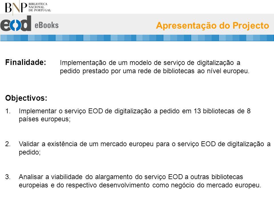 Apresentação do Projecto Finalidade: Implementação de um modelo de serviço de digitalização a pedido prestado por uma rede de bibliotecas ao nível europeu.