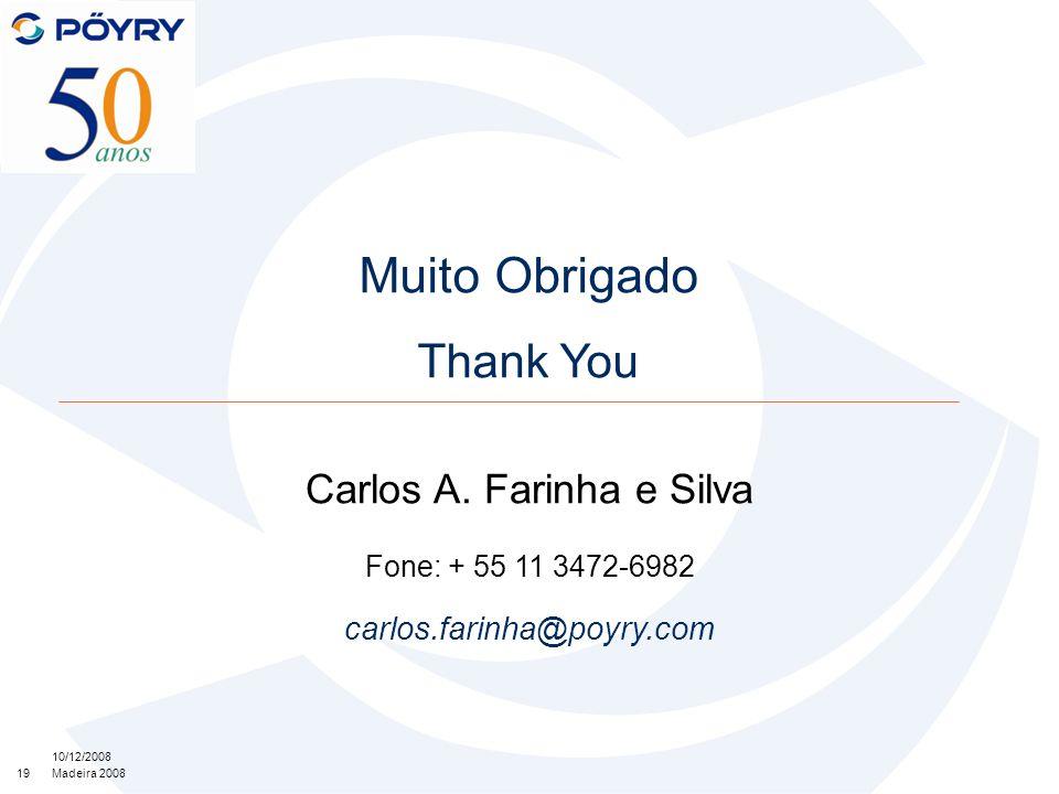 19 10/12/2008 Madeira 2008 Muito Obrigado Thank You Carlos A. Farinha e Silva Fone: + 55 11 3472-6982 carlos.farinha@poyry.com