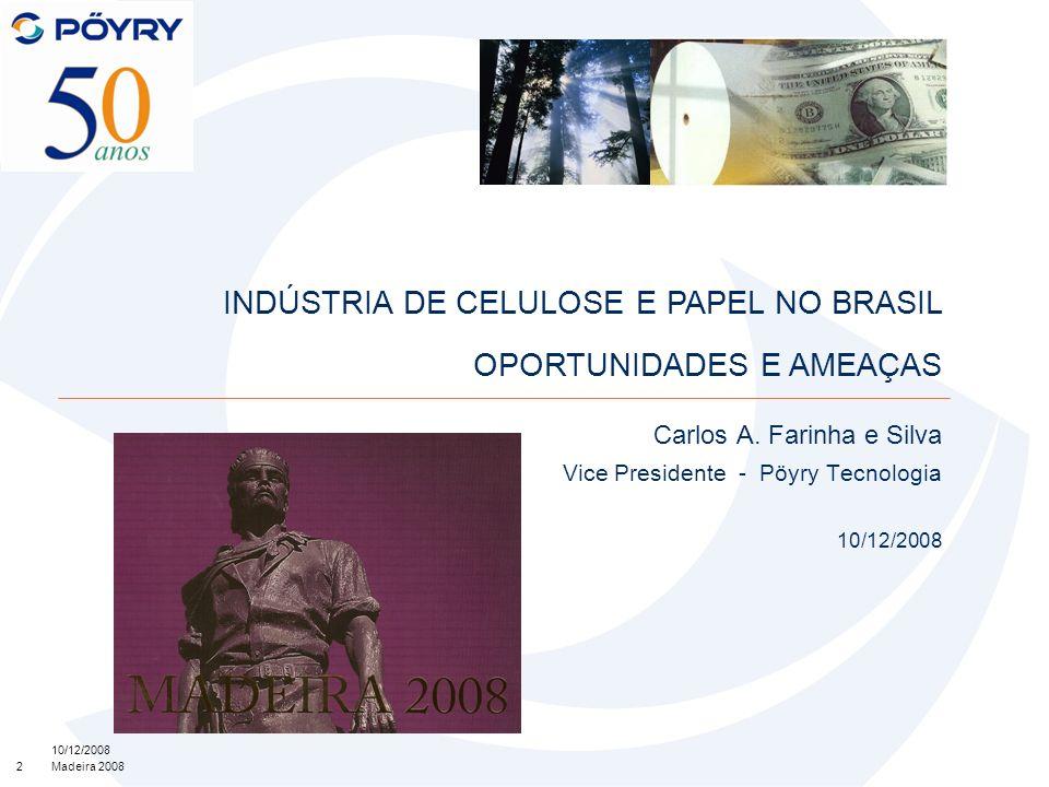 2 10/12/2008 Madeira 2008 Carlos A. Farinha e Silva Vice Presidente - Pöyry Tecnologia 10/12/2008 INDÚSTRIA DE CELULOSE E PAPEL NO BRASIL OPORTUNIDADE