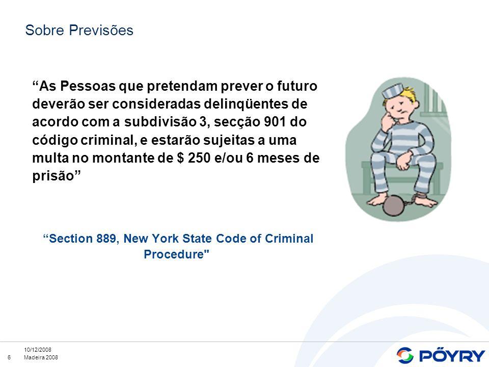 6 10/12/2008 Madeira 2008 Sobre Previsões As Pessoas que pretendam prever o futuro deverão ser consideradas delinqüentes de acordo com a subdivisão 3, secção 901 do código criminal, e estarão sujeitas a uma multa no montante de $ 250 e/ou 6 meses de prisão Section 889, New York State Code of Criminal Procedure