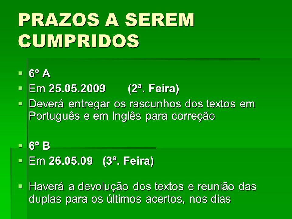 PRAZOS A SEREM CUMPRIDOS 6º A 6º A Em 25.05.2009 (2ª. Feira) Em 25.05.2009 (2ª. Feira) Deverá entregar os rascunhos dos textos em Português e em Inglê