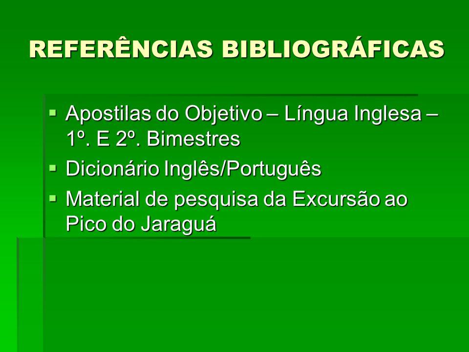 REFERÊNCIAS BIBLIOGRÁFICAS Apostilas do Objetivo – Língua Inglesa – 1º. E 2º. Bimestres Apostilas do Objetivo – Língua Inglesa – 1º. E 2º. Bimestres D