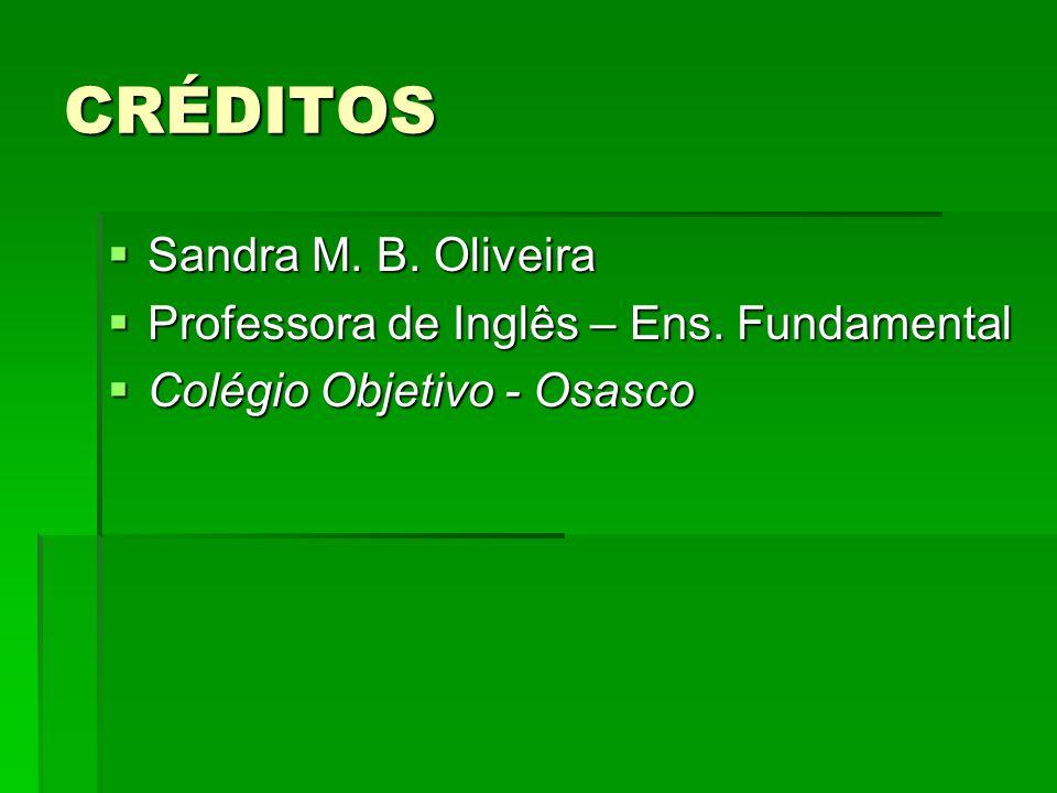 CRÉDITOS Sandra M. B. Oliveira Sandra M. B. Oliveira Professora de Inglês – Ens. Fundamental Professora de Inglês – Ens. Fundamental Colégio Objetivo