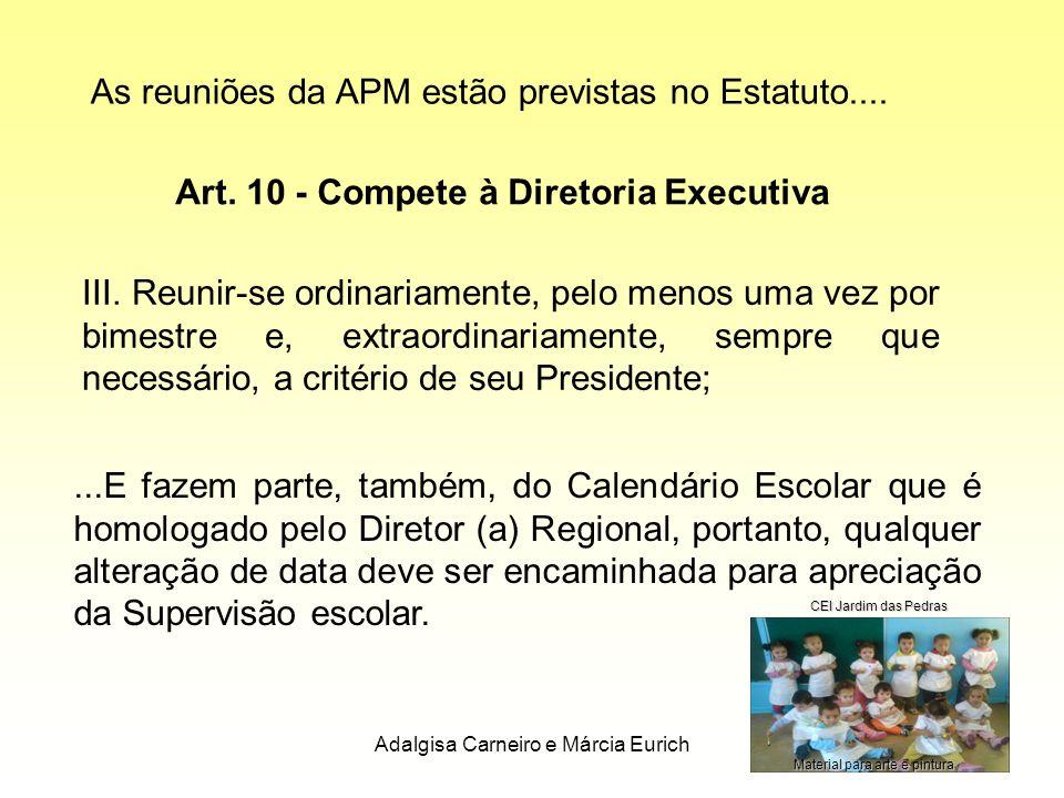 Adalgisa Carneiro e Márcia Eurich10 Art. 10 - Compete à Diretoria Executiva III. Reunir-se ordinariamente, pelo menos uma vez por bimestre e, extraord