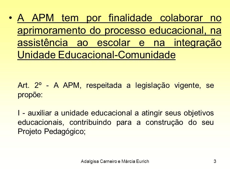 Adalgisa Carneiro e Márcia Eurich3 A APM tem por finalidade colaborar no aprimoramento do processo educacional, na assistência ao escolar e na integra