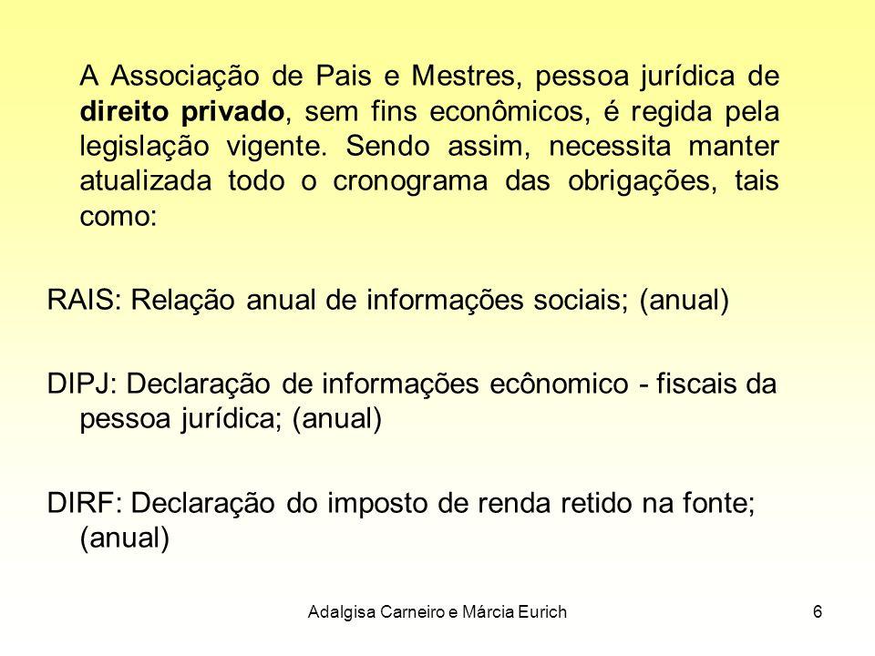 Adalgisa Carneiro e Márcia Eurich6 A Associação de Pais e Mestres, pessoa jurídica de direito privado, sem fins econômicos, é regida pela legislação v