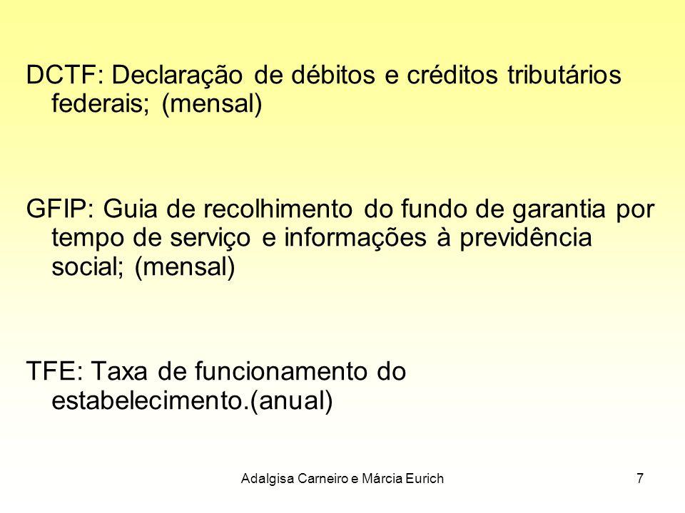 Adalgisa Carneiro e Márcia Eurich7 DCTF: Declaração de débitos e créditos tributários federais; (mensal) GFIP: Guia de recolhimento do fundo de garant