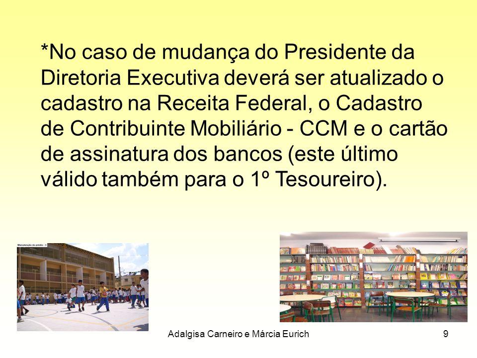 Adalgisa Carneiro e Márcia Eurich9 *No caso de mudança do Presidente da Diretoria Executiva deverá ser atualizado o cadastro na Receita Federal, o Cad