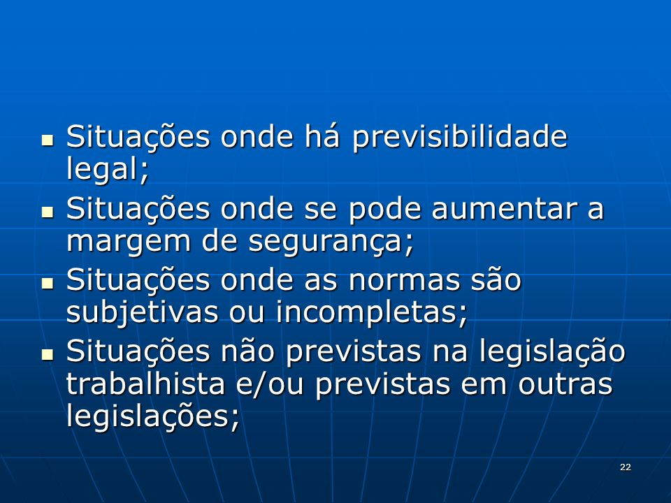 22 Situações onde há previsibilidade legal; Situações onde há previsibilidade legal; Situações onde se pode aumentar a margem de segurança; Situações