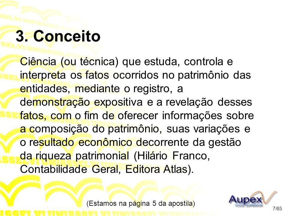 3. Conceito Ciência (ou técnica) que estuda, controla e interpreta os fatos ocorridos no patrimônio das entidades, mediante o registro, a demonstração