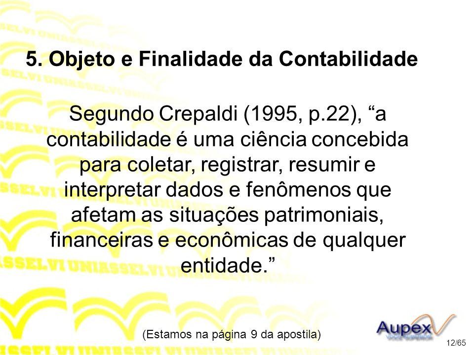 5. Objeto e Finalidade da Contabilidade Segundo Crepaldi (1995, p.22), a contabilidade é uma ciência concebida para coletar, registrar, resumir e inte