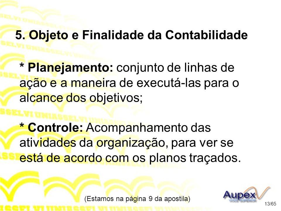 5. Objeto e Finalidade da Contabilidade * Planejamento: conjunto de linhas de ação e a maneira de executá-las para o alcance dos objetivos; * Controle