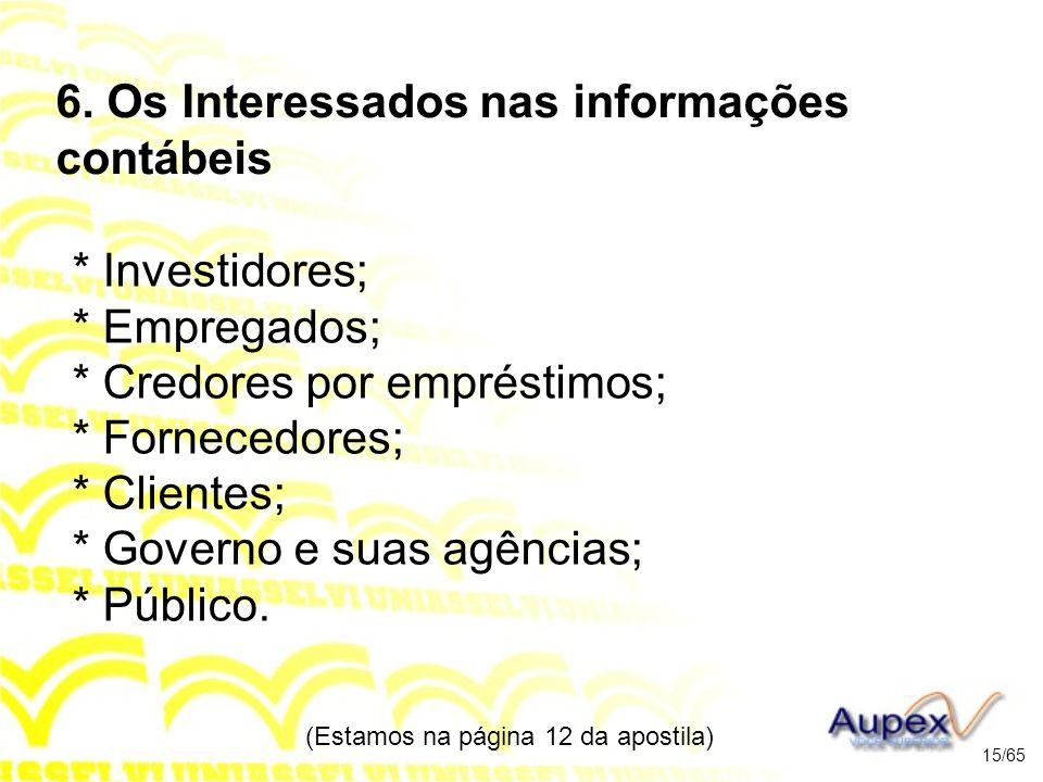 6. Os Interessados nas informações contábeis * Investidores; * Empregados; * Credores por empréstimos; * Fornecedores; * Clientes; * Governo e suas ag