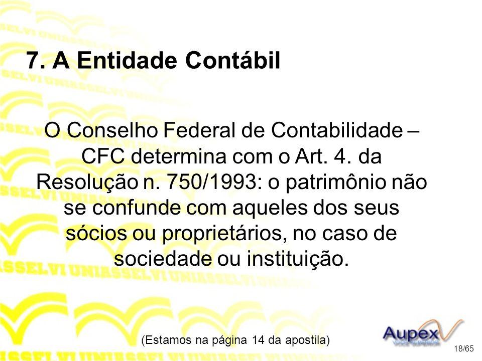 7.A Entidade Contábil O Conselho Federal de Contabilidade – CFC determina com o Art.