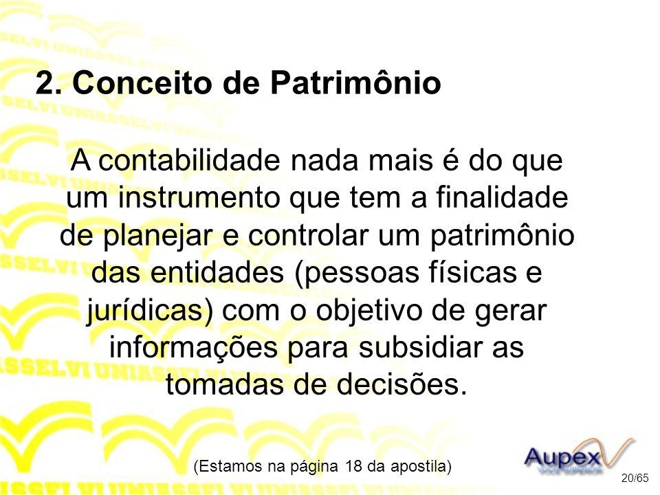 2. Conceito de Patrimônio A contabilidade nada mais é do que um instrumento que tem a finalidade de planejar e controlar um patrimônio das entidades (