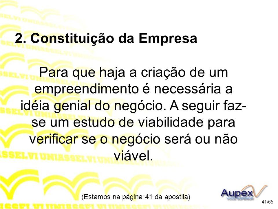 2. Constituição da Empresa Para que haja a criação de um empreendimento é necessária a idéia genial do negócio. A seguir faz- se um estudo de viabilid