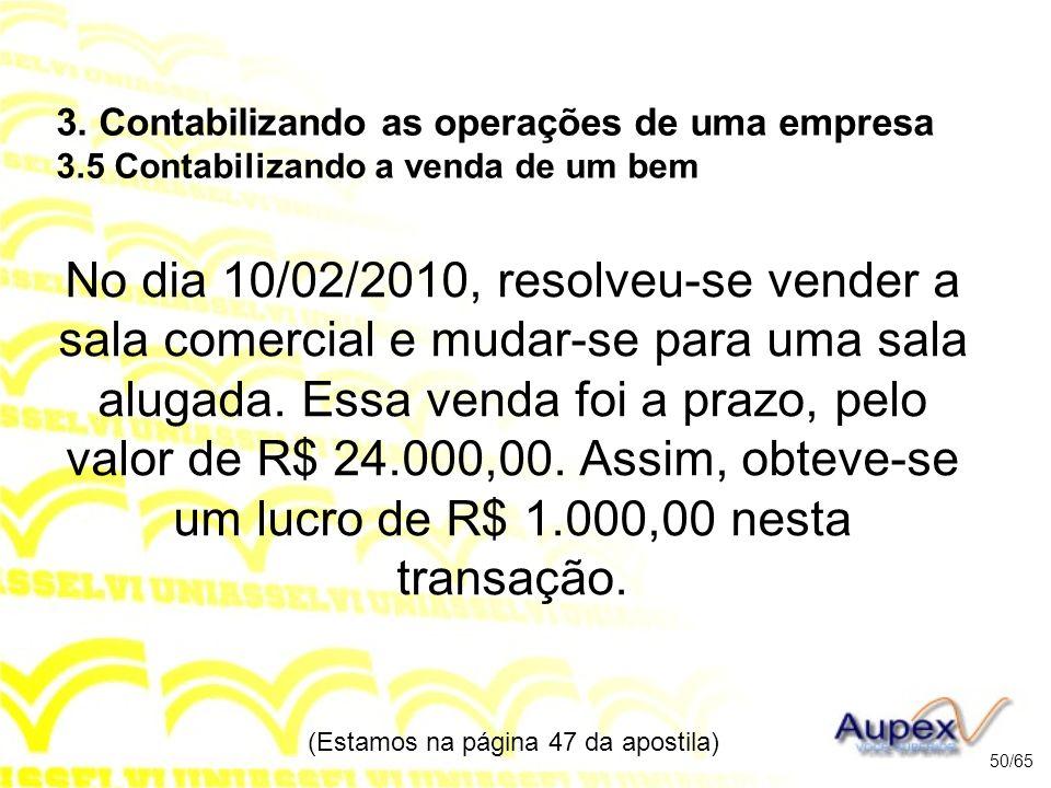 No dia 10/02/2010, resolveu-se vender a sala comercial e mudar-se para uma sala alugada.