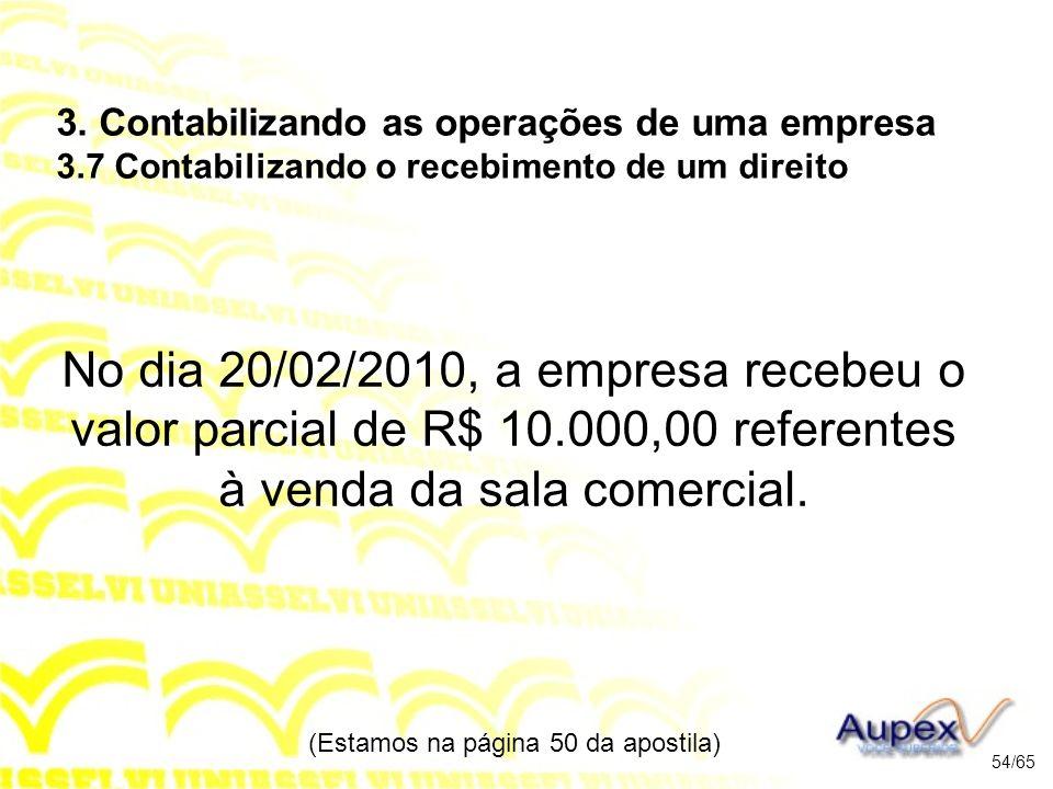 No dia 20/02/2010, a empresa recebeu o valor parcial de R$ 10.000,00 referentes à venda da sala comercial.