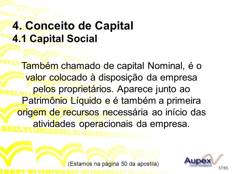 4. Conceito de Capital 4.1 Capital Social Também chamado de capital Nominal, é o valor colocado à disposição da empresa pelos proprietários. Aparece j