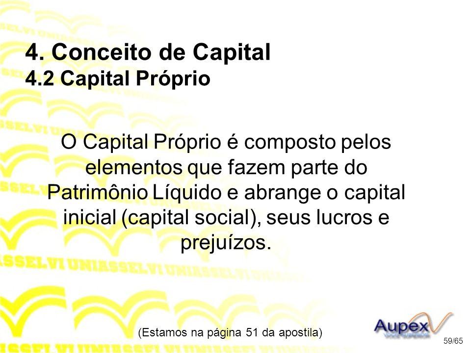 4. Conceito de Capital 4.2 Capital Próprio O Capital Próprio é composto pelos elementos que fazem parte do Patrimônio Líquido e abrange o capital inic