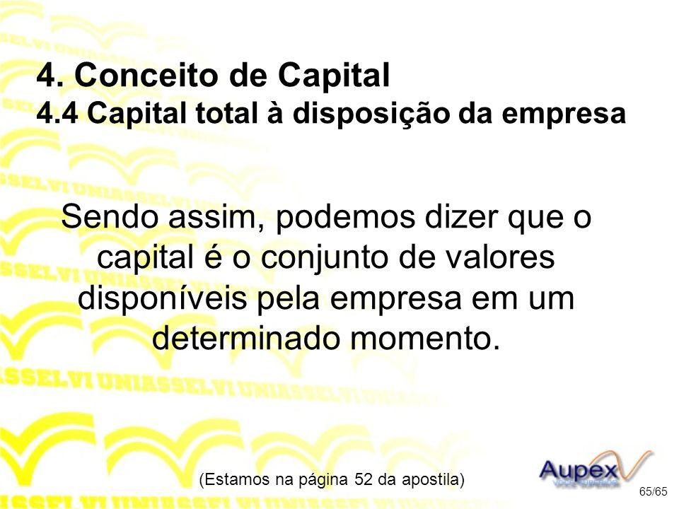 4. Conceito de Capital 4.4 Capital total à disposição da empresa Sendo assim, podemos dizer que o capital é o conjunto de valores disponíveis pela emp