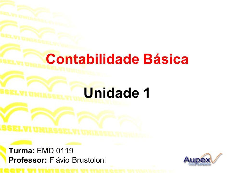 Turma: EMD 0119 Professor: Flávio Brustoloni Contabilidade Básica Unidade 1