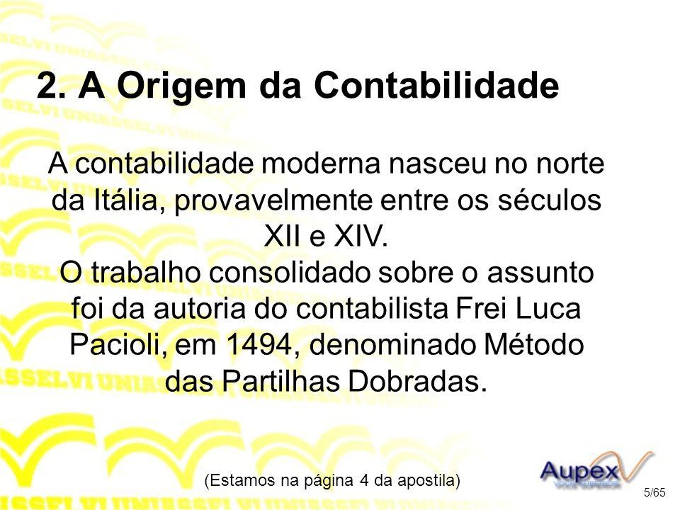 2. A Origem da Contabilidade A contabilidade moderna nasceu no norte da Itália, provavelmente entre os séculos XII e XIV. O trabalho consolidado sobre