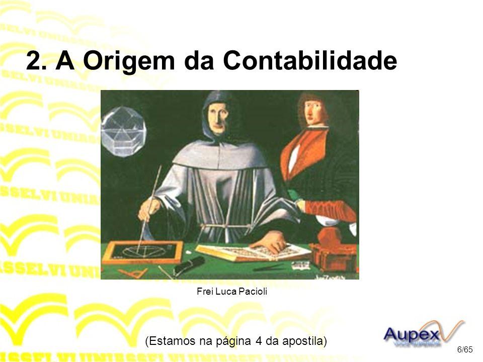 2. A Origem da Contabilidade Frei Luca Pacioli (Estamos na página 4 da apostila) 6/65
