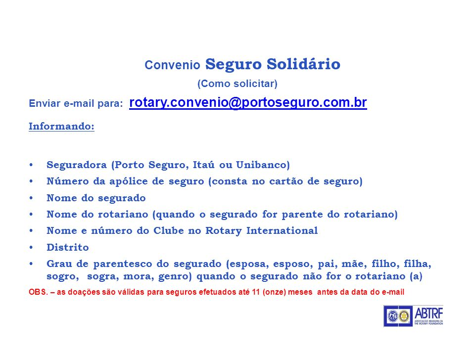 Convenio Seguro Solidário (Como solicitar) Enviar e-mail para: rotary.convenio@portoseguro.com.br rotary.convenio@portoseguro.com.br Informando: Segur