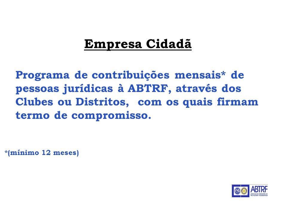 Empresa Cidadã Programa de contribuições mensais* de pessoas jurídicas à ABTRF, através dos Clubes ou Distritos, com os quais firmam termo de compromi