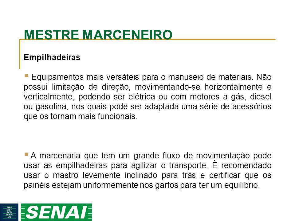 MESTRE MARCENEIRO Empilhadeiras Equipamentos mais versáteis para o manuseio de materiais. Não possui limitação de direção, movimentando-se horizontalm