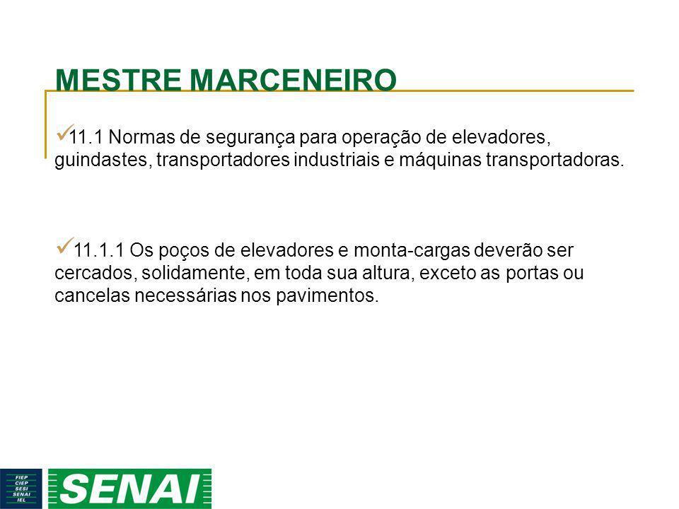 MESTRE MARCENEIRO 11.1 Normas de segurança para operação de elevadores, guindastes, transportadores industriais e máquinas transportadoras. 11.1.1 Os