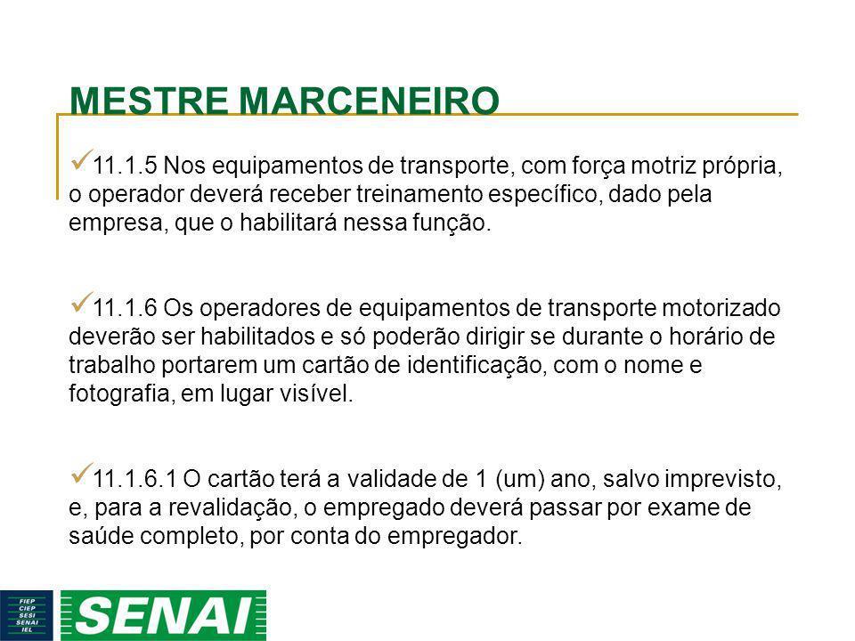 MESTRE MARCENEIRO 11.1.5 Nos equipamentos de transporte, com força motriz própria, o operador deverá receber treinamento específico, dado pela empresa